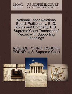 National Labor Relations Board, Petitioner, V. E. C. Atkins and Company. U.S. Supreme Court Transcript of Record with Supporting Pleadings - Pound, Roscoe, and U S Supreme Court (Creator)