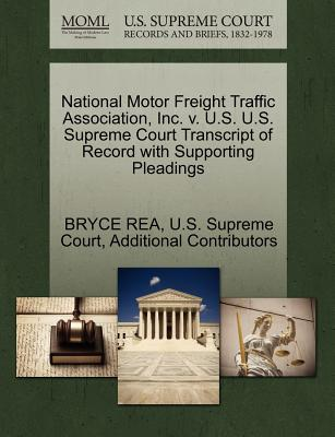 National Motor Freight Traffic Association, Inc. V. U.S. U.S. Supreme Court Transcript of Record with Supporting Pleadings - Rea, Bryce, and Additional Contributors, and U S Supreme Court (Creator)