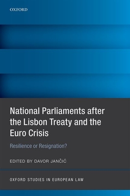 National Parliaments after the Lisbon Treaty and the Euro Crisis: Resilience or Resignation? - Jancic, Davor (Editor)