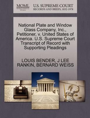 National Plate and Window Glass Company, Inc., Petitioner, V. United States of America. U.S. Supreme Court Transcript of Record with Supporting Pleadings - Bender, Louis, and Rankin, J Lee, and Weiss, Bernard
