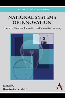 National Systems of Innovation: Toward a Theory of Innovation and Interactive Learning - Lundvall, Bengt-Ake (Editor)