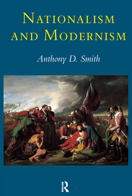 Nationalism and Modernism - Smith, Anthony D, and Smith Prof, Anth, and Smith, Prof Anth
