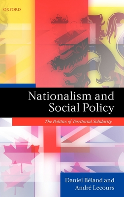 Nationalism and Social Policy: The Politics of Territorial Solidarity. Daniel Beland, Andre Lecours - Beland, Daniel, and Lecours, Andre