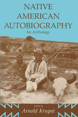 Native American Autobiography Native American Autobiography Native American Autobiography: An Anthology an Anthology an Anthology - Krupat, Arnold