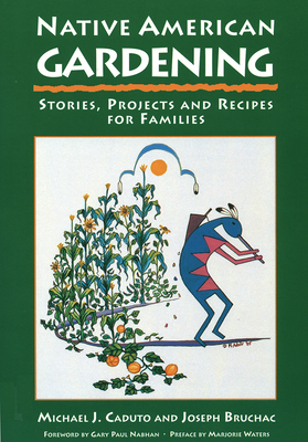 Native American Gardening: Stories, Projects, and Recipes for Families - Caduto, Michael J, and Bruchac, Joseph