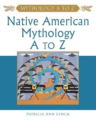 Native American Mythology A to Z - Lynch, Patricia Ann