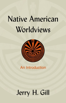 Native American Worldviews - Gill, Jerry H, Dr.