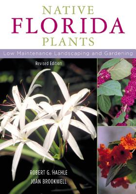 Native Florida Plants: Low Maintenance Landscaping and Gardening - Haehle, Robert G, and Brookwell, Joan