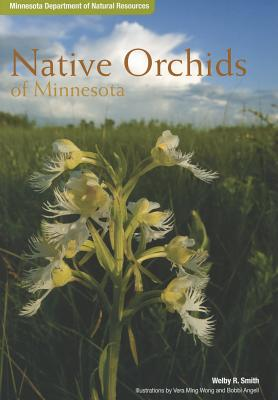 Native Orchids of Minnesota - Smith, Welby R.
