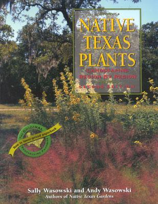 Native Texas Plants: Landscaping Region by Region - Wasowski, Sally, and Wasowski, Andy