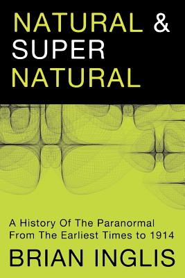 Natural and Supernatural: A History of the Paranormal from Earliest Times to 1914 - Inglis, Brian