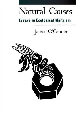 Natural Causes: Essays in Ecological Marxism - O'Connor, James, PhD