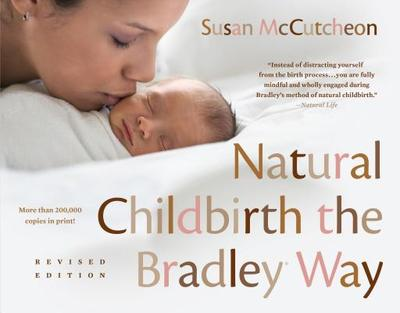 Natural Childbirth the Bradley Way: Revised Edition - McCutcheon, Susan, and Bradley, Robert A (Introduction by)