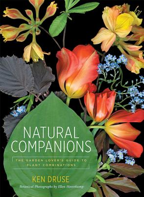 Natural Companions: The Garden Lover's Guide to Plant Combinations - Druse, Kenneth, and Hoverkamp, Ellen (Photographer)