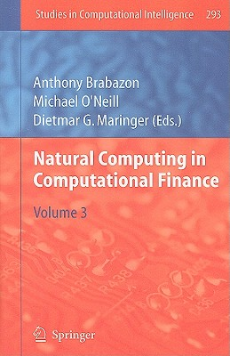 Natural Computing in Computational Finance, Volume 3 - Brabazon, Anthony (Editor), and O'Neill, Michael (Editor), and Maringer, Dietmar G (Editor)