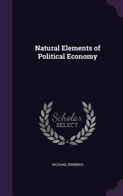 Natural Elements of Political Economy - Jennings, Richard