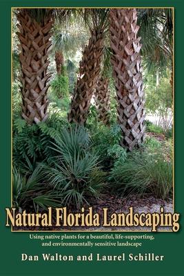 Natural Florida Landscaping - Walton, Dan, and Schiller, Laurel