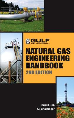 Natural Gas Engineering Handbook - Guo, Boyun, PhD, and Ghalambor, Ali, and Guo, Boyan