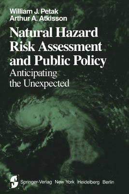 Natural Hazard Risk Assessment and Public Policy: Anticipating the Unexpected - Petak, W J