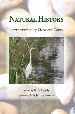Natural History: Interpretations of Flora and Fauna - Hardy, K S, and Stoner, Jeffrey (Photographer)
