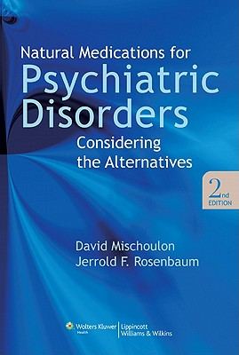 Natural Medications for Psychiatric Disorders: Considering the Alternatives - Mischoulon, David (Editor)