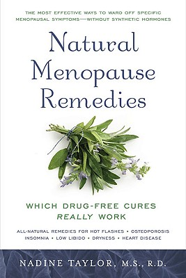 Natural Menopause Remedies: Which Drug-Free Cures Really Work - Taylor, Nadine, R.D.