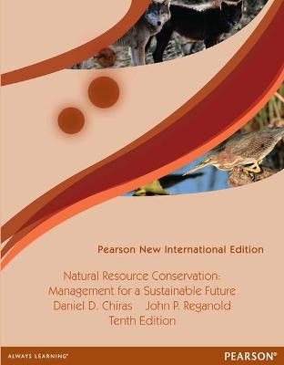 Natural Resource Conservation: Management for a Sustainable Future - Chiras, Daniel D., and Reganold, John