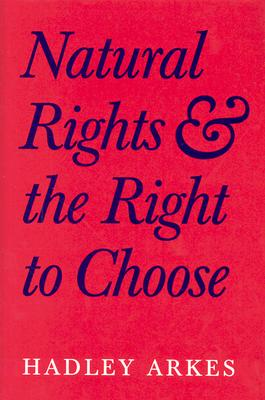 Natural Rights and the Right to Choose - Arkes, Hadley