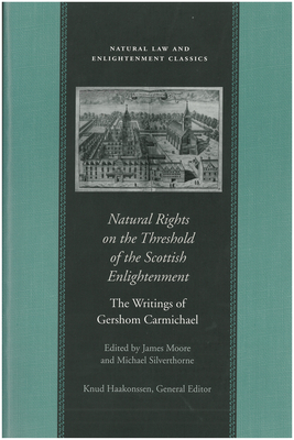 Natural Rights on the Threshold of the Scottish Enlightenment - Carmichael, Gershom, and Moore, James, Mr. (Editor)