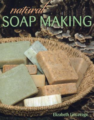 Natural Soap Making - Letcavage, Elizabeth, and Harden, Melissa