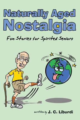 Naturally Aged Nostalgia: Fun Stories For Spirited Seniors - Liburdi, John