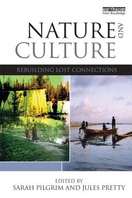 Nature and Culture: Rebuilding Lost Connections - Pilgrim, Sarah (Editor), and Pretty, Jules N. (Editor)
