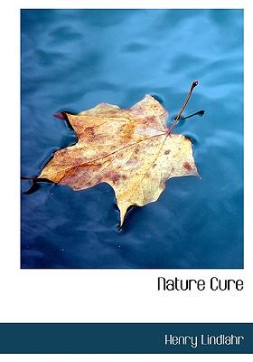 Nature Cure - Lindlahr, Henry, M.D.