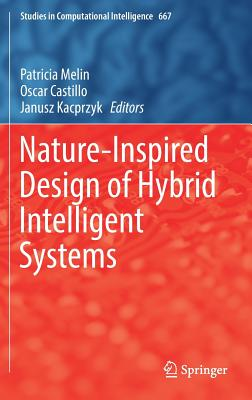Nature-Inspired Design of Hybrid Intelligent Systems - Melin, Patricia (Editor), and Castillo, Oscar (Editor), and Kacprzyk, Janusz (Editor)
