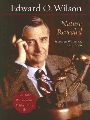 Nature Revealed: Selected Writings, 1949-2006 - Wilson, Edward O