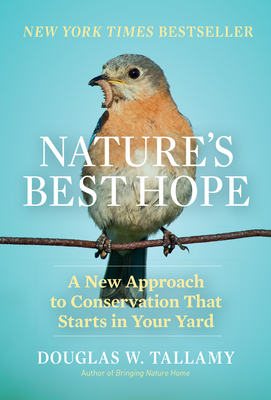 Nature's Best Hope: A New Approach to Conservation That Starts in Your Yard - Tallamy, Douglas W