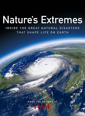 Nature's Extremes: Inside the Great Natural Disasters That Shape Life on Earth - Time (Editor)