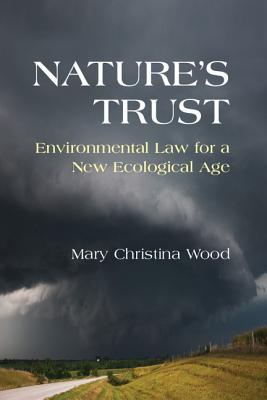 Nature's Trust: Environmental Law for a New Ecological Age - Wood, Mary Christina