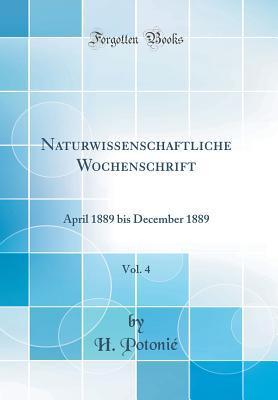 Naturwissenschaftliche Wochenschrift, Vol. 4: April 1889 Bis December 1889 (Classic Reprint) - Potonie, H