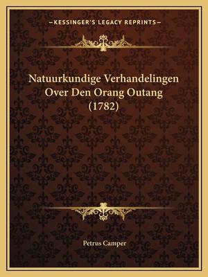 Natuurkundige Verhandelingen Over Den Orang Outang (1782) - Camper, Petrus