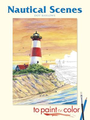 Nautical Scenes to Paint or Color - Barlowe, Dot