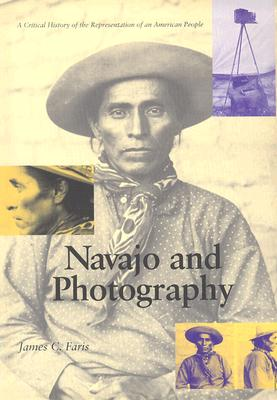 Navajo and Photography: A Critical History of the Representation of an American People - Faris, James C