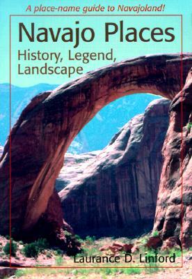 Navajo Places: History, Legend, Landscape - Linford, Laurance D