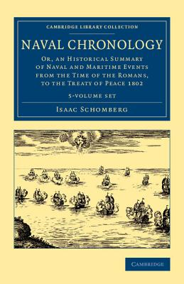 Naval Chronology 5 Volume Set: Or, an Historical Summary of Naval and Maritime Events from the Time of the Romans, to the Treaty of Peace 1802 - Schomberg, Isaac