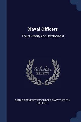 Naval Officers: Their Heredity and Development - Davenport, Charles Benedict, and Scudder, Mary Theresa