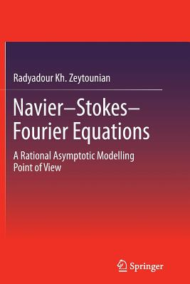 Navier-Stokes-Fourier Equations: A Rational Asymptotic Modelling Point of View - Zeytounian, Radyadour Kh.