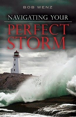 Navigating Your Perfect Storm - Wenz, Bob