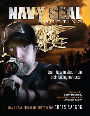 Navy Seal Shooting - Sajnog, Chris, and McEwen, Scott (Foreword by)