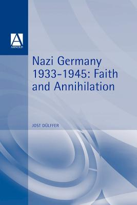 Nazi Germany 1933-1945: Faith and Annihilation - Dulffer, Jost