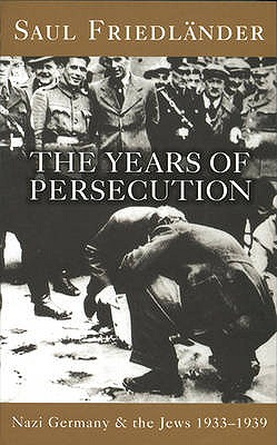 Nazi Germany and the Jews: Years of Persecution 1933-1939 v. 1 - Friedlander, Saul